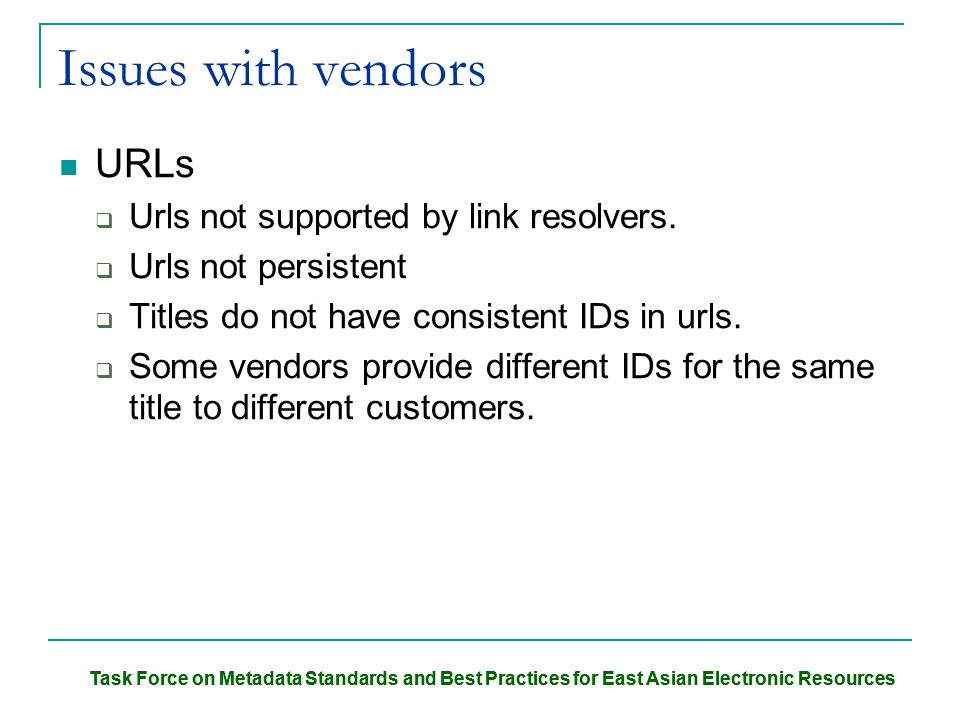 Task Force on Metadata Standards and Best Practices for East Asian Electronic Resources Issues with vendors URLs  Urls not supported by link resolvers.
