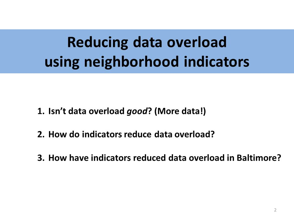 Reducing data overload using neighborhood indicators 1.Isn't data overload good.