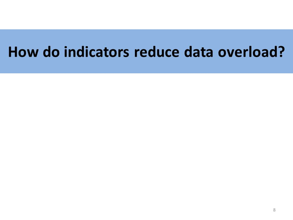 How do indicators reduce data overload? 8