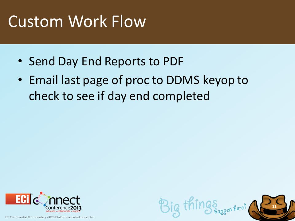 ECi Confidential & Proprietary - ©2013 eCommerce Industries, Inc. 11 Send Day End Reports to PDF Email last page of proc to DDMS keyop to check to see