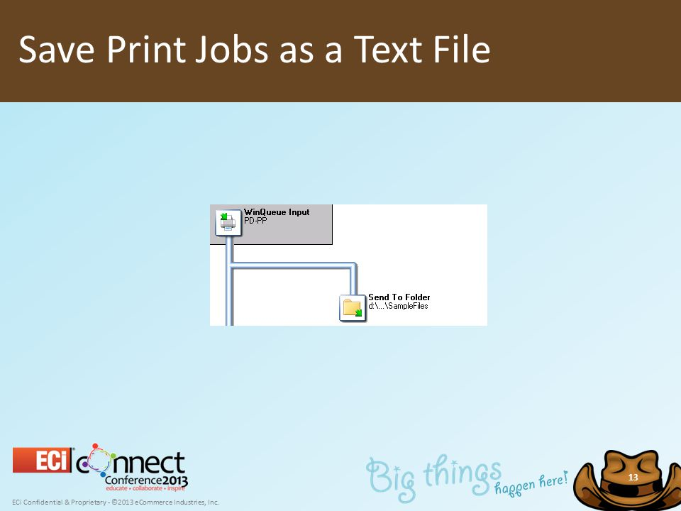 ECi Confidential & Proprietary - ©2013 eCommerce Industries, Inc. 13 Save Print Jobs as a Text File