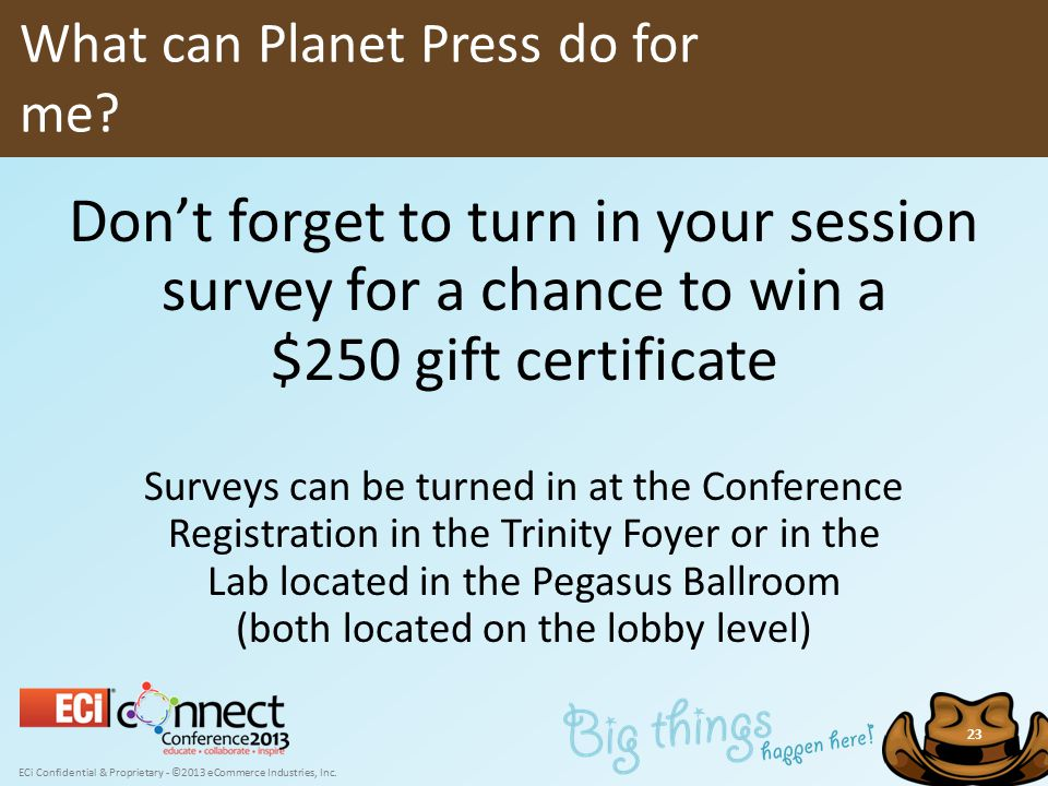 ECi Confidential & Proprietary - ©2013 eCommerce Industries, Inc. 23 Don't forget to turn in your session survey for a chance to win a $250 gift certi