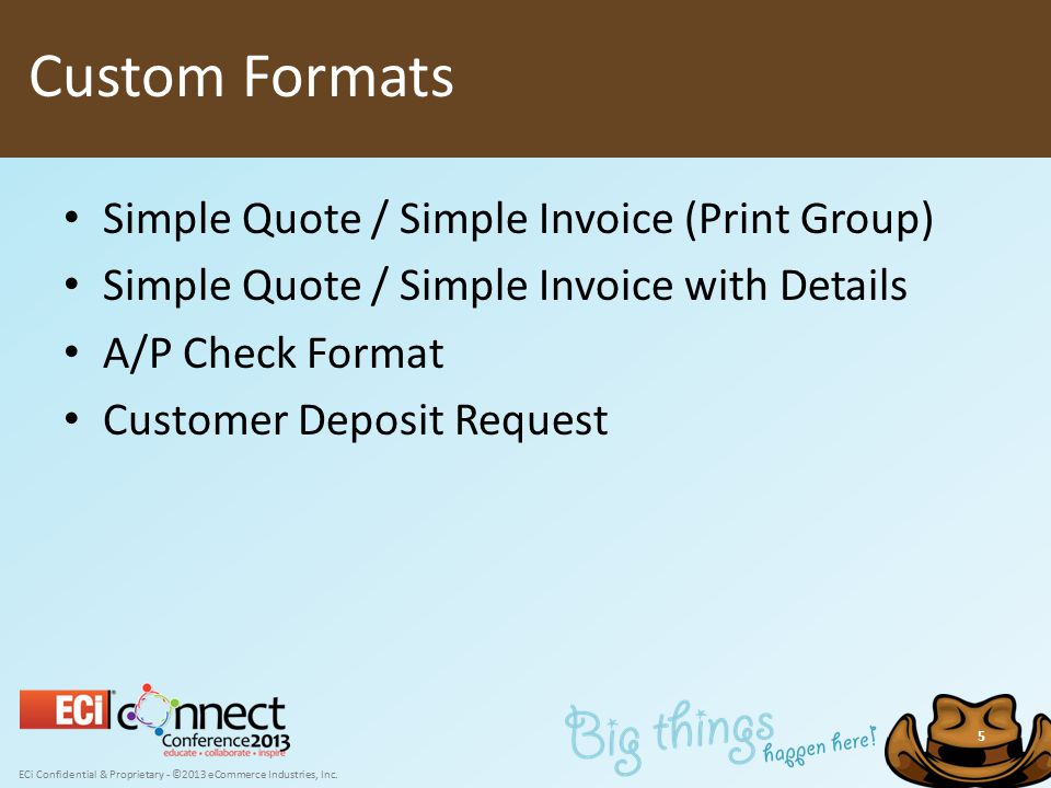 ECi Confidential & Proprietary - ©2013 eCommerce Industries, Inc. 5 Simple Quote / Simple Invoice (Print Group) Simple Quote / Simple Invoice with Det