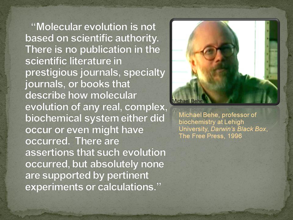 Michael Behe, professor of biochemistry at Lehigh University, Darwin's Black Box, The Free Press, 1996
