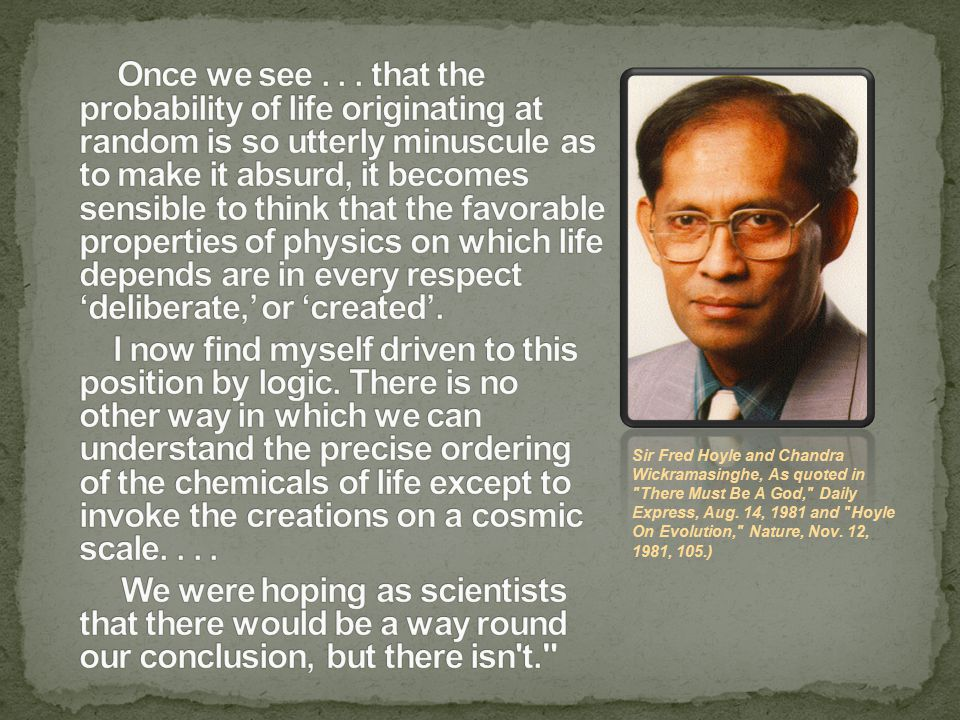 Sir Fred Hoyle and Chandra Wickramasinghe, As quoted in There Must Be A God, Daily Express, Aug.