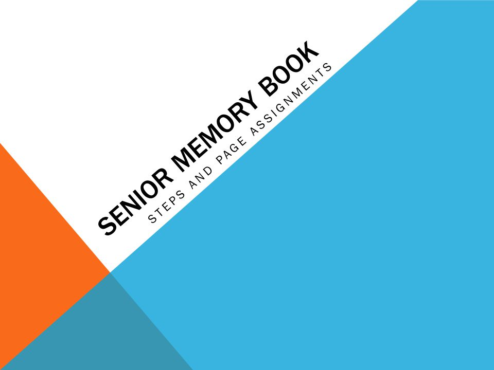 SENIOR MEMORY BOOK STEPS AND PAGE ASSIGNMENTS