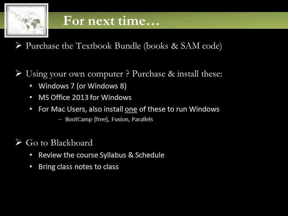 For next time…  Purchase the Textbook Bundle (books & SAM code)  Using your own computer .