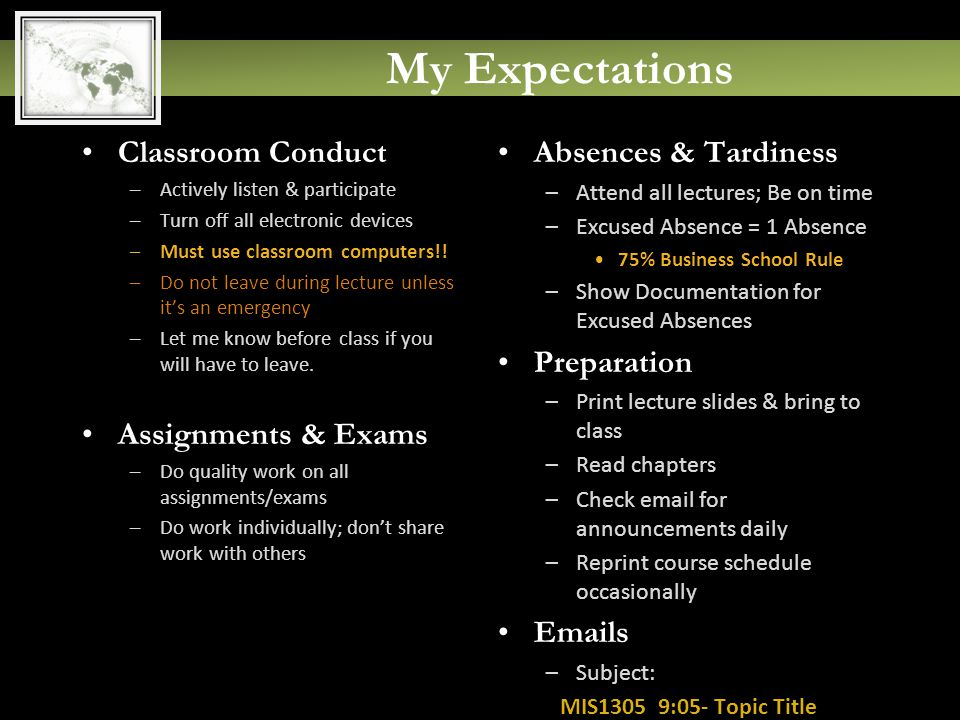 My Expectations Classroom Conduct –Actively listen & participate –Turn off all electronic devices –Must use classroom computers!.