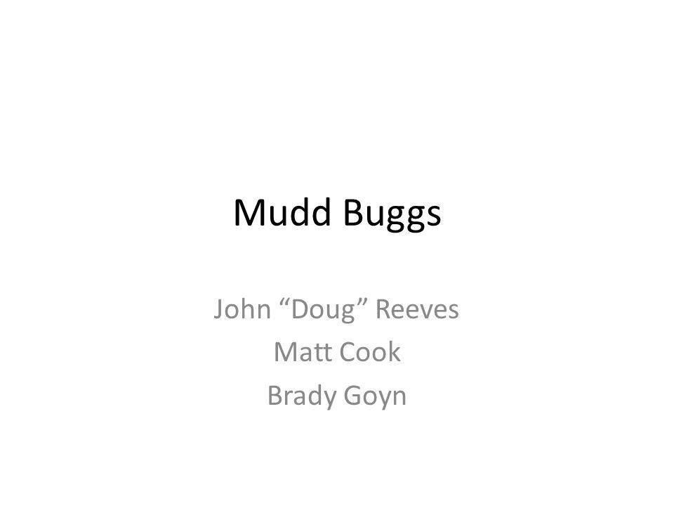 Mudd Buggs John Doug Reeves Matt Cook Brady Goyn