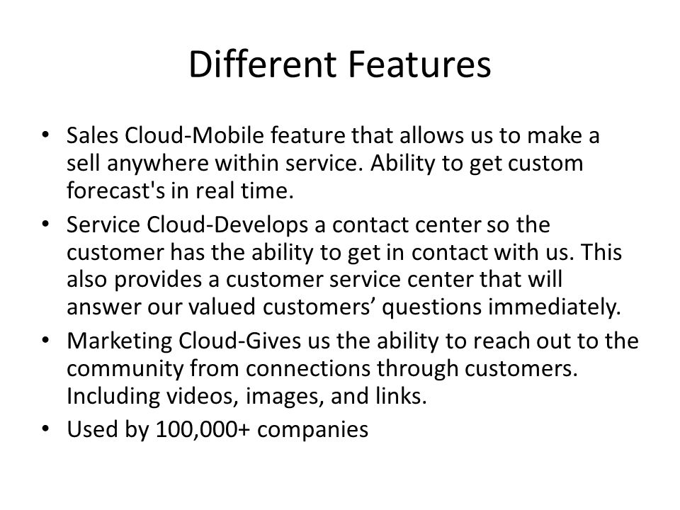 Different Features Sales Cloud-Mobile feature that allows us to make a sell anywhere within service.