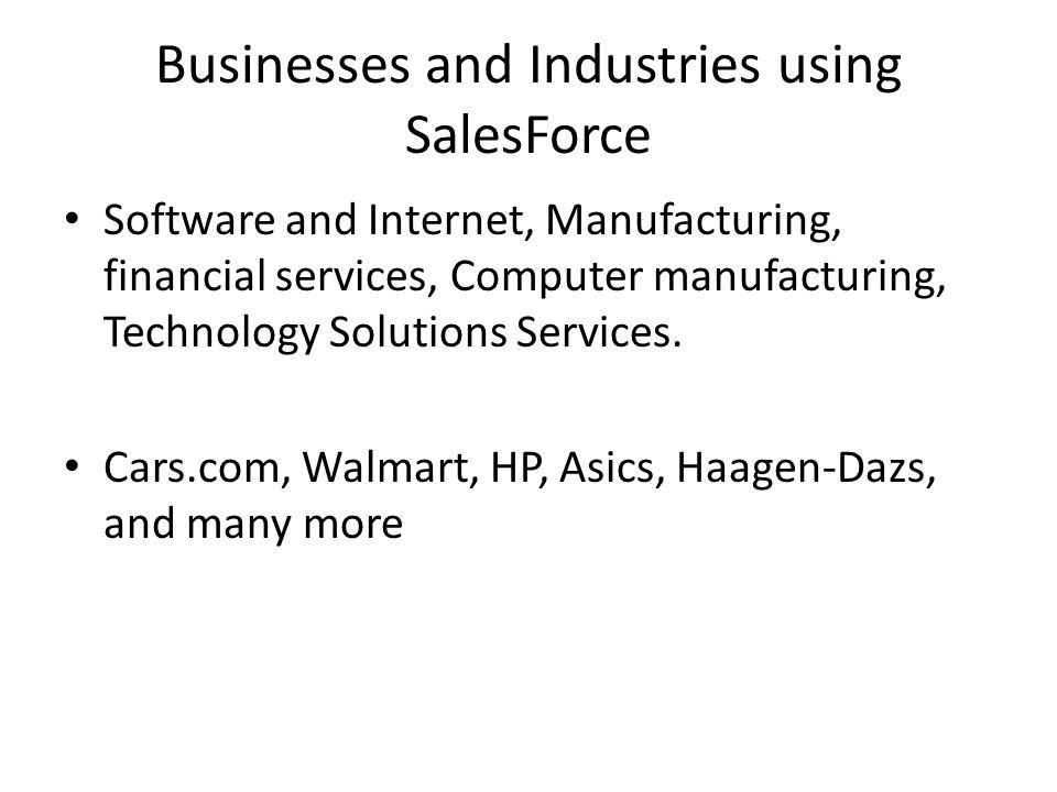 Businesses and Industries using SalesForce Software and Internet, Manufacturing, financial services, Computer manufacturing, Technology Solutions Services.