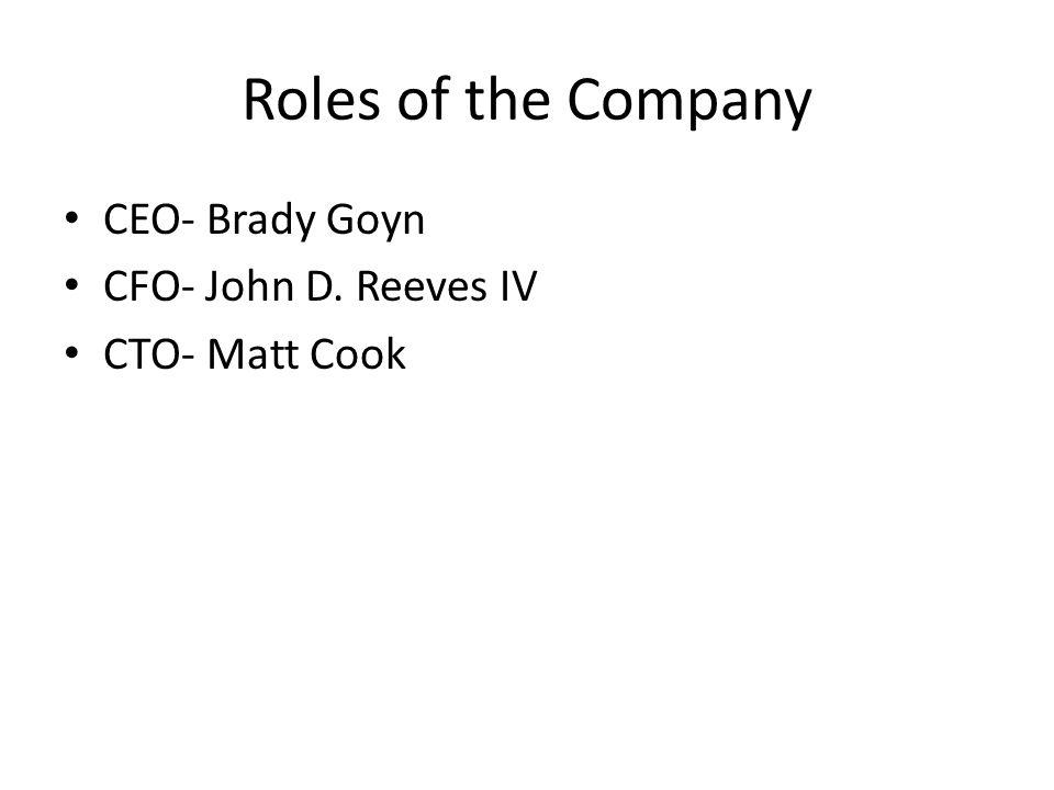 Roles of the Company CEO- Brady Goyn CFO- John D. Reeves IV CTO- Matt Cook
