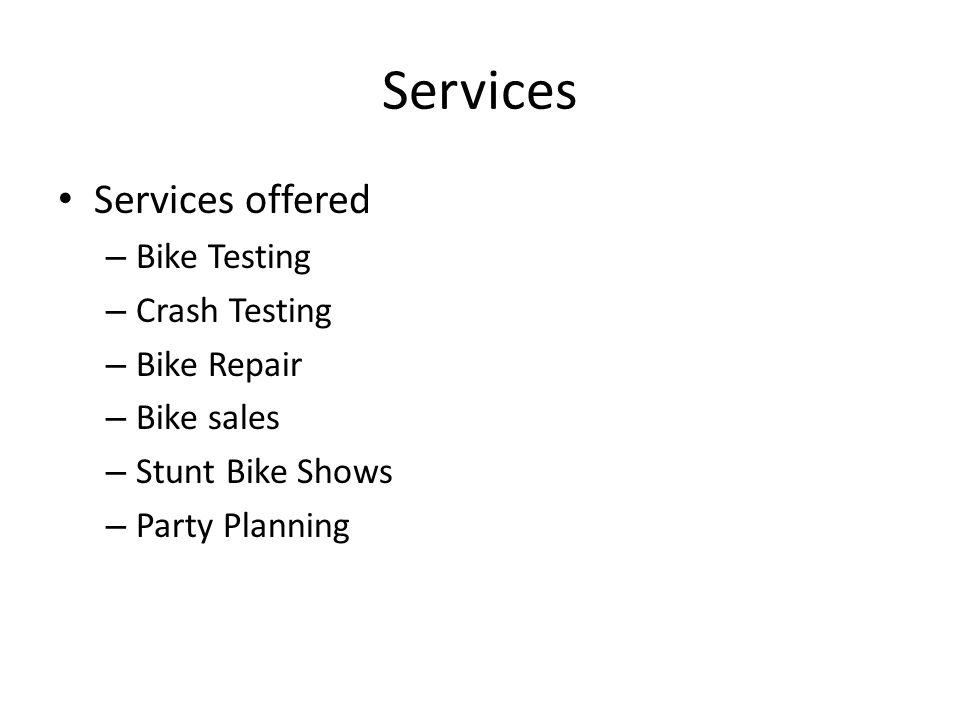 Services Services offered – Bike Testing – Crash Testing – Bike Repair – Bike sales – Stunt Bike Shows – Party Planning