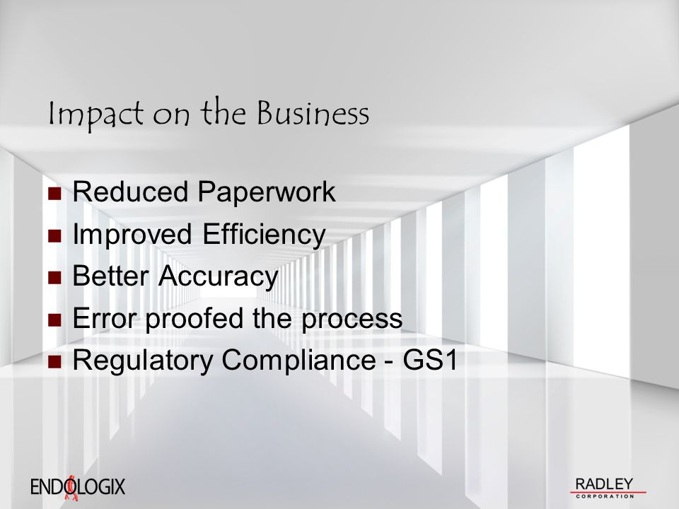 Impact on the Business Reduced Paperwork Improved Efficiency Better Accuracy Error proofed the process Regulatory Compliance - GS1