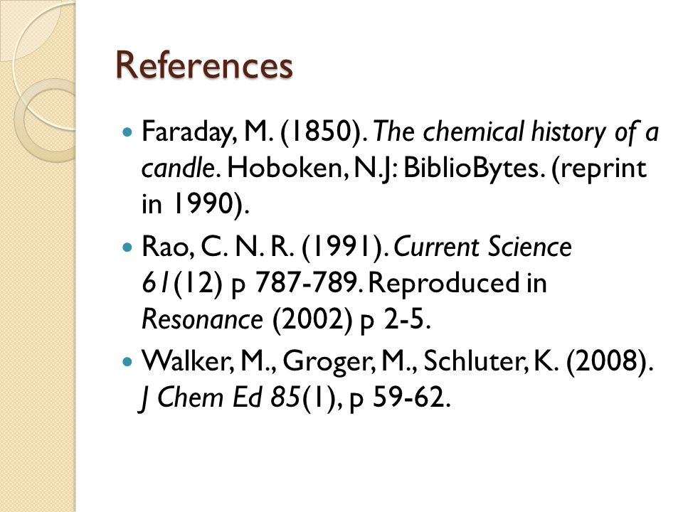 References Faraday, M.(1850). The chemical history of a candle.