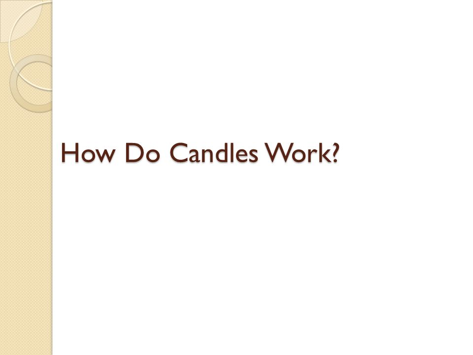 How Do Candles Work?
