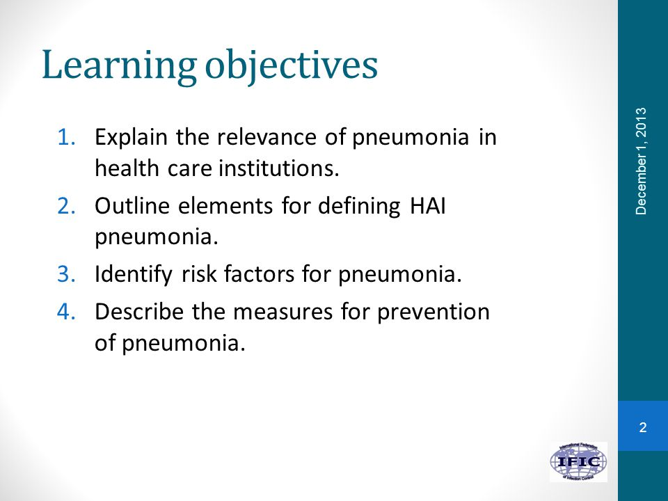 Learning objectives 1.Explain the relevance of pneumonia in health care institutions.