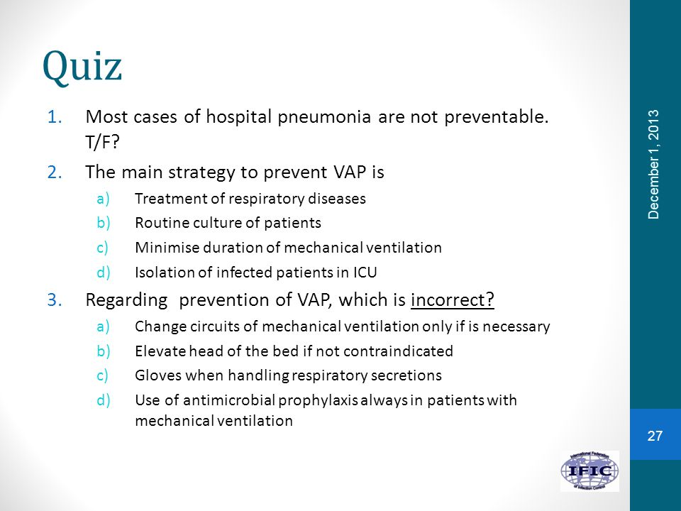 Quiz 1.Most cases of hospital pneumonia are not preventable.