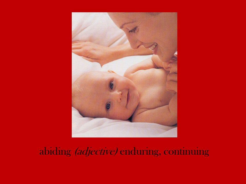 abiding (adjective) enduring, continuing