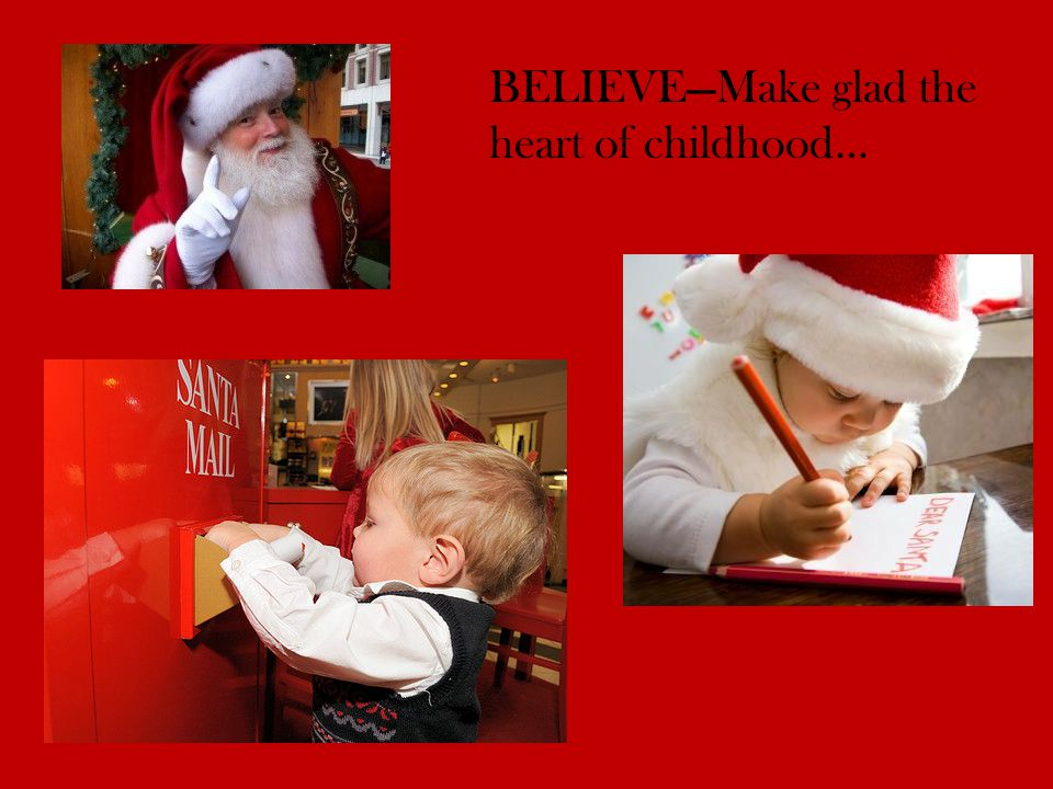 BELIEVE—Make glad the heart of childhood…