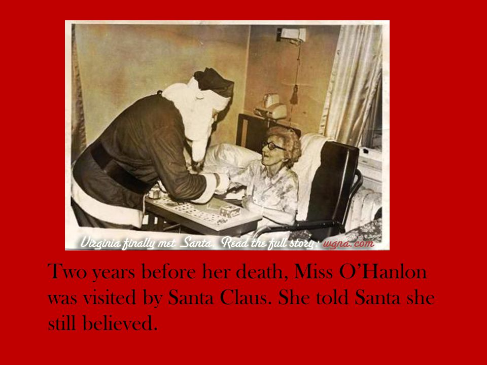 Two years before her death, Miss O'Hanlon was visited by Santa Claus.