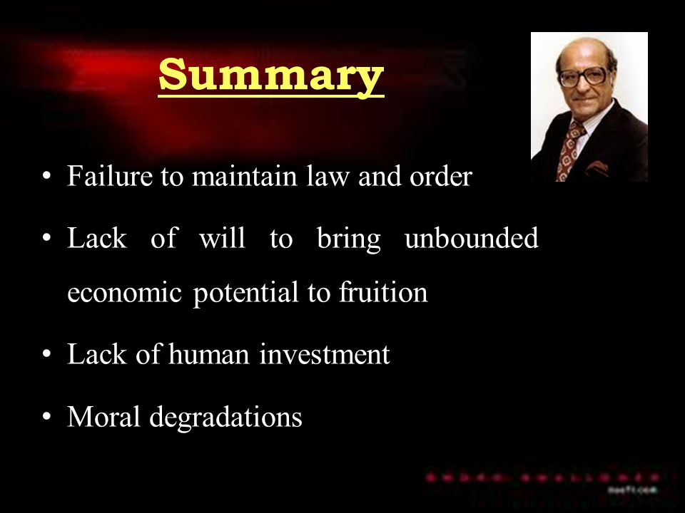 Summary Failure to maintain law and order Lack of will to bring unbounded economic potential to fruition Lack of human investment Moral degradations