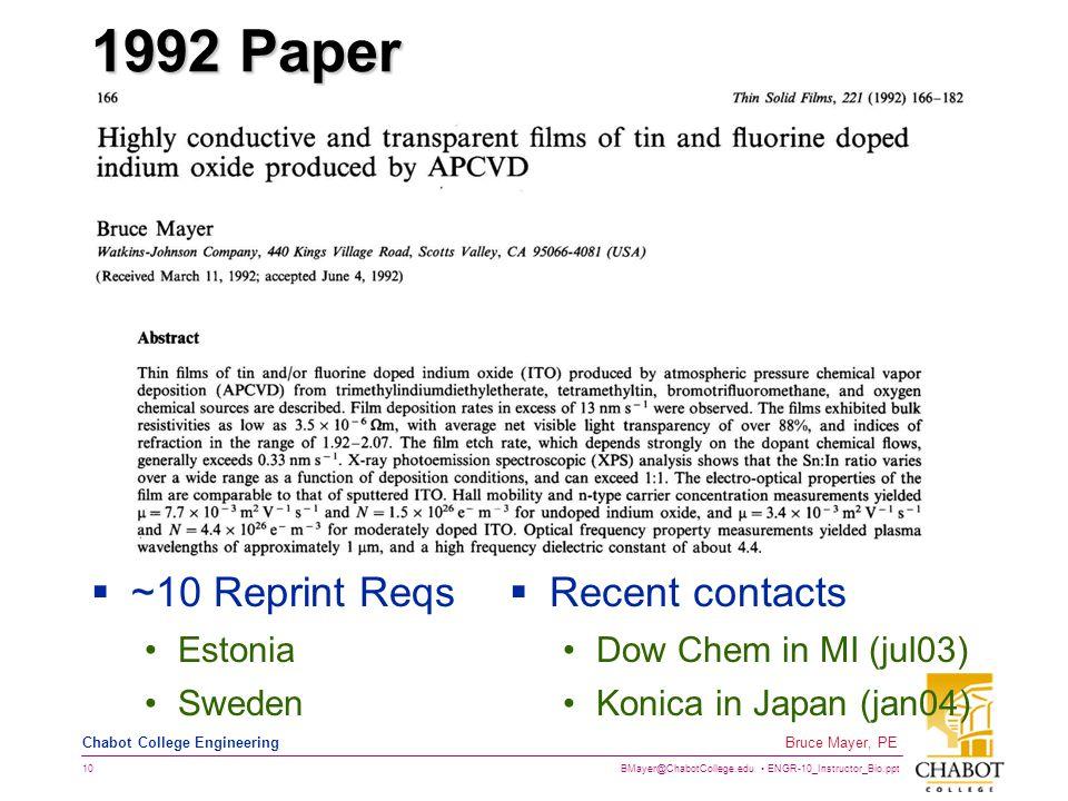 BMayer@ChabotCollege.edu ENGR-10_Instructor_Bio.ppt 10 Bruce Mayer, PE Chabot College Engineering 1992 Paper  ~10 Reprint Reqs Estonia Sweden  Recent contacts Dow Chem in MI (jul03) Konica in Japan (jan04)