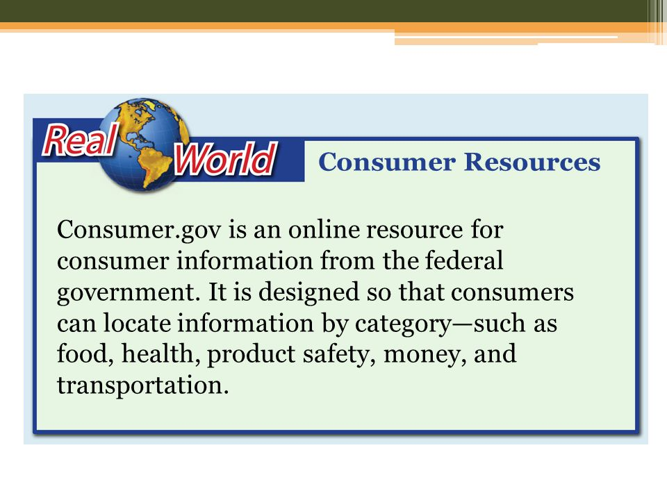 Consumer Resources Consumer.gov is an online resource for consumer information from the federal government.