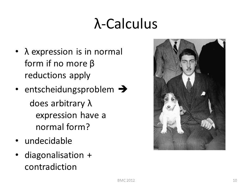 λ-Calculus λ expression is in normal form if no more β reductions apply entscheidungsproblem  does arbitrary λ expression have a normal form? undecid