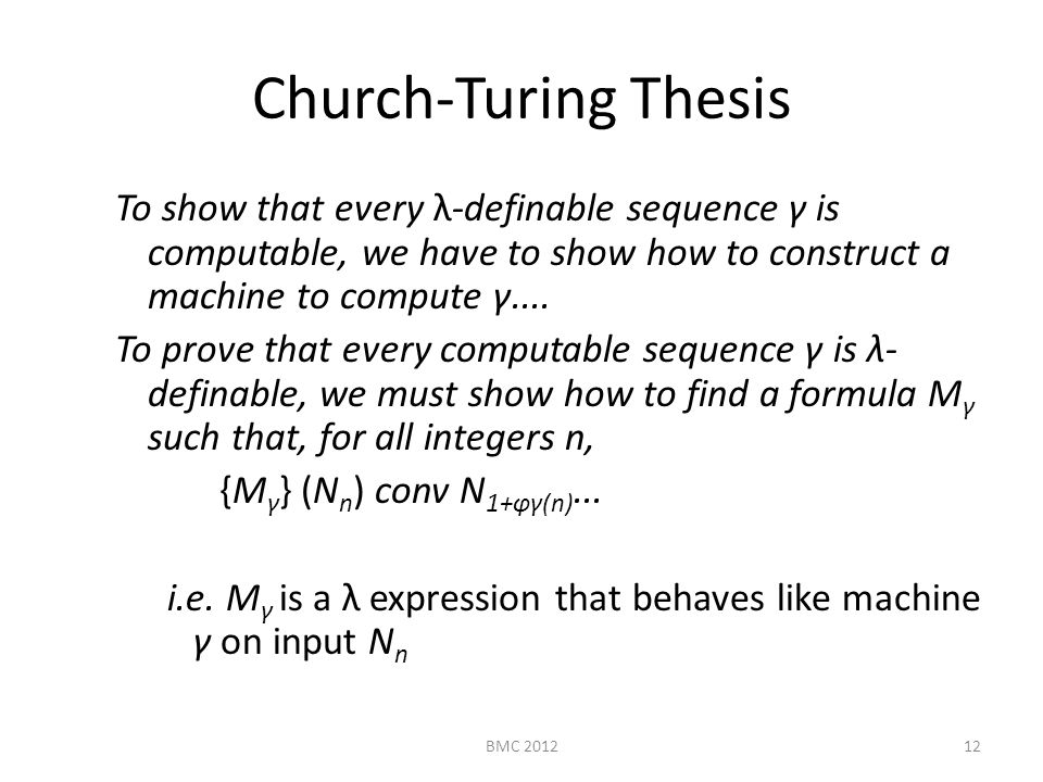Church-Turing Thesis To show that every λ-definable sequence γ is computable, we have to show how to construct a machine to compute γ....