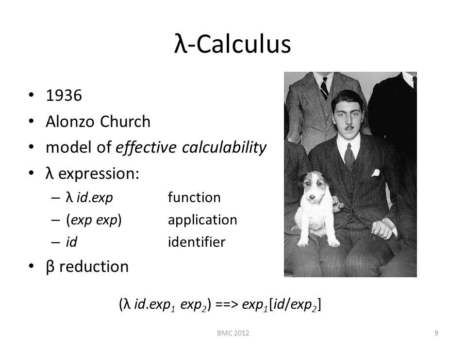 λ-Calculus 1936 Alonzo Church model of effective calculability λ expression: – λ id.expfunction – (exp exp)application – ididentifier β reduction (λ i