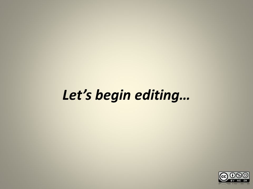 Let's begin editing…
