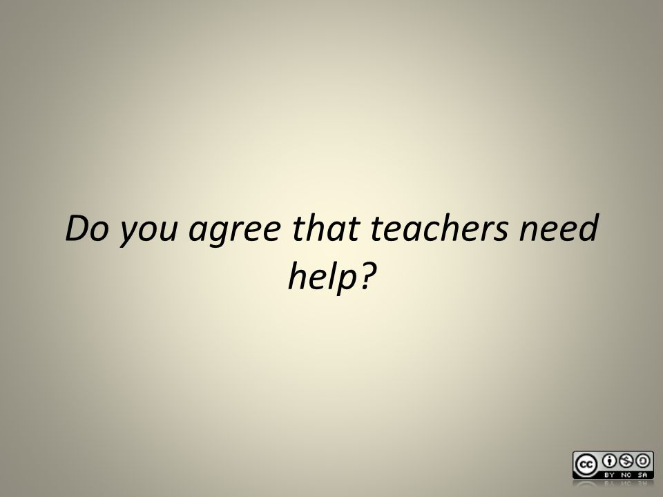 Do you agree that teachers need help