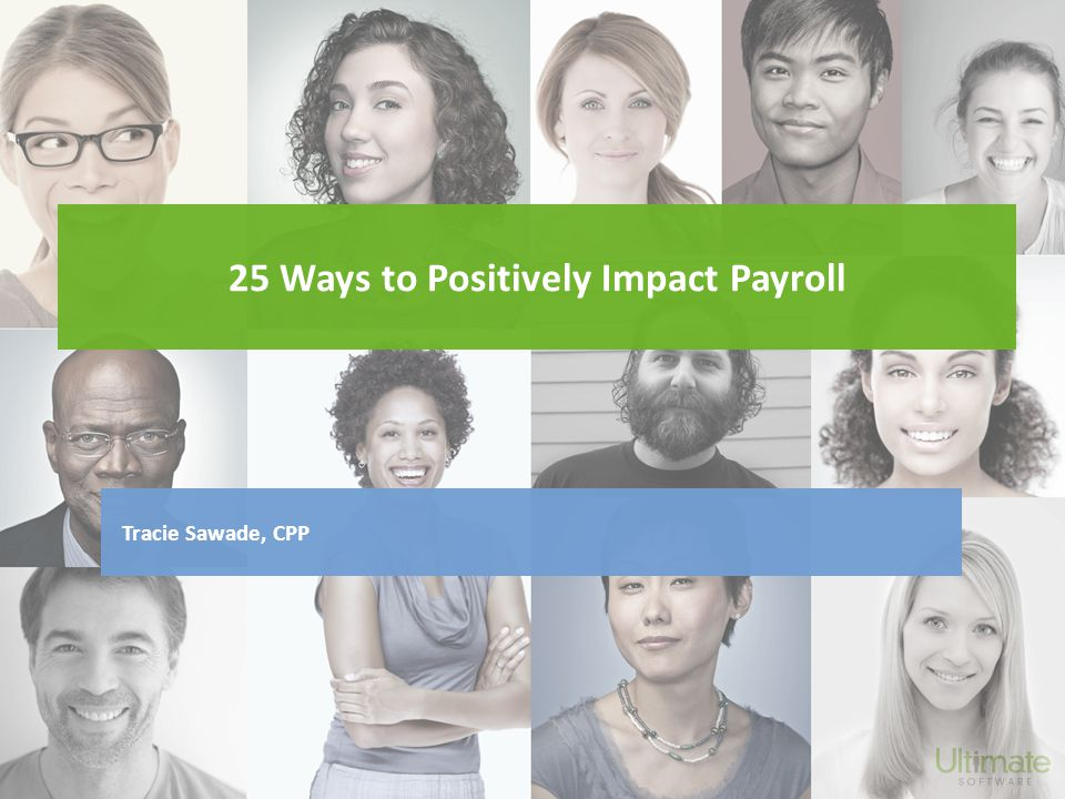 25 Ways to Positively Impact Payroll Tracie Sawade, CPP