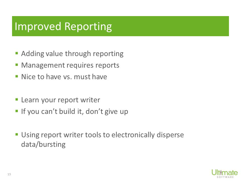  Adding value through reporting  Management requires reports  Nice to have vs.