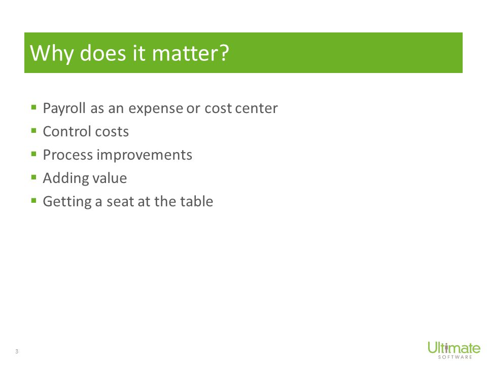  Payroll as an expense or cost center  Control costs  Process improvements  Adding value  Getting a seat at the table Why does it matter.