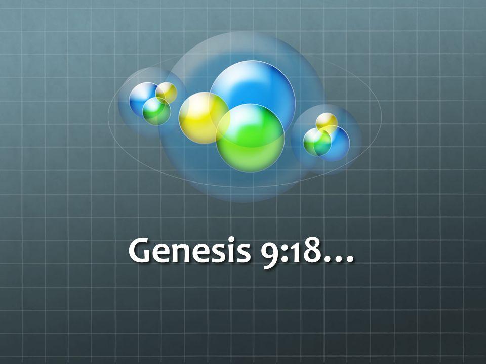 Genesis 9:18…