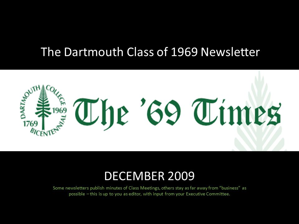 DECEMBER 2009 Some newsletters publish minutes of Class Meetings, others stay as far away from business as possible – this is up to you as editor, with input from your Executive Committee.