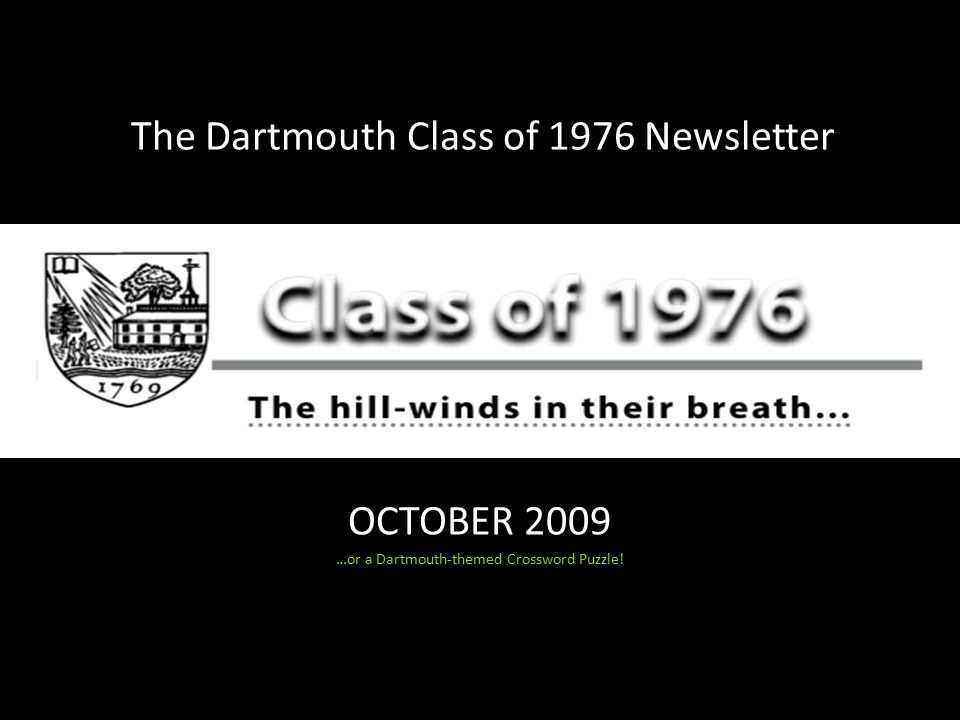 OCTOBER 2009 …or a Dartmouth-themed Crossword Puzzle! The Dartmouth Class of 1976 Newsletter