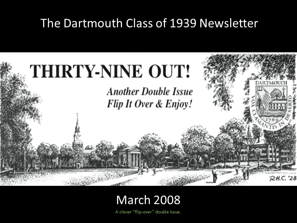 March 2008 A clever flip-over double issue. The Dartmouth Class of 1939 Newsletter