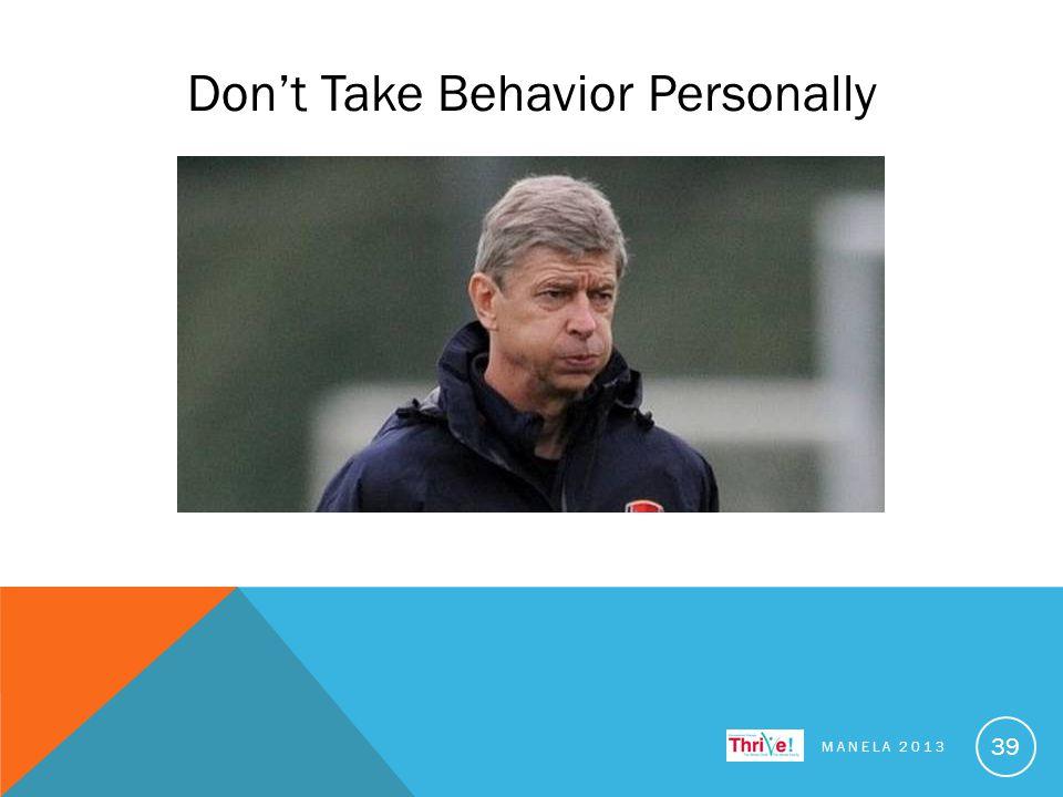 Don't Take Behavior Personally MANELA 2013 39