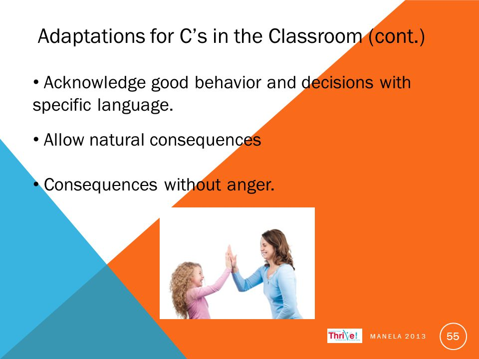 Adaptations for C's in the Classroom (cont.) Acknowledge good behavior and decisions with specific language.