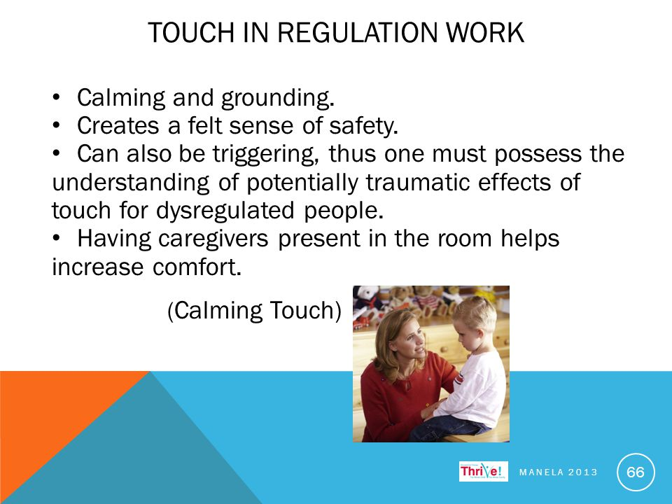 TOUCH IN REGULATION WORK Calming and grounding. Creates a felt sense of safety.