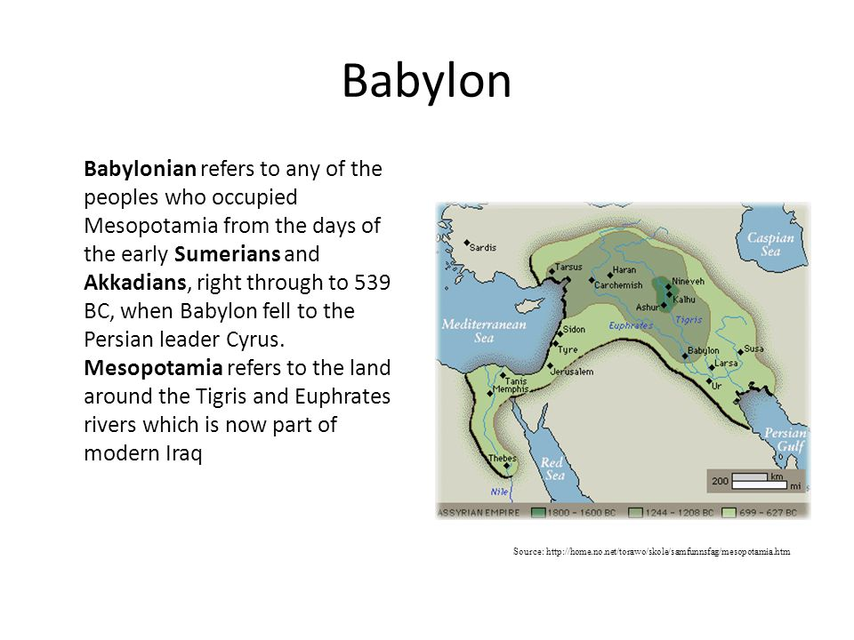 Babylon Babylonian refers to any of the peoples who occupied Mesopotamia from the days of the early Sumerians and Akkadians, right through to 539 BC, when Babylon fell to the Persian leader Cyrus.