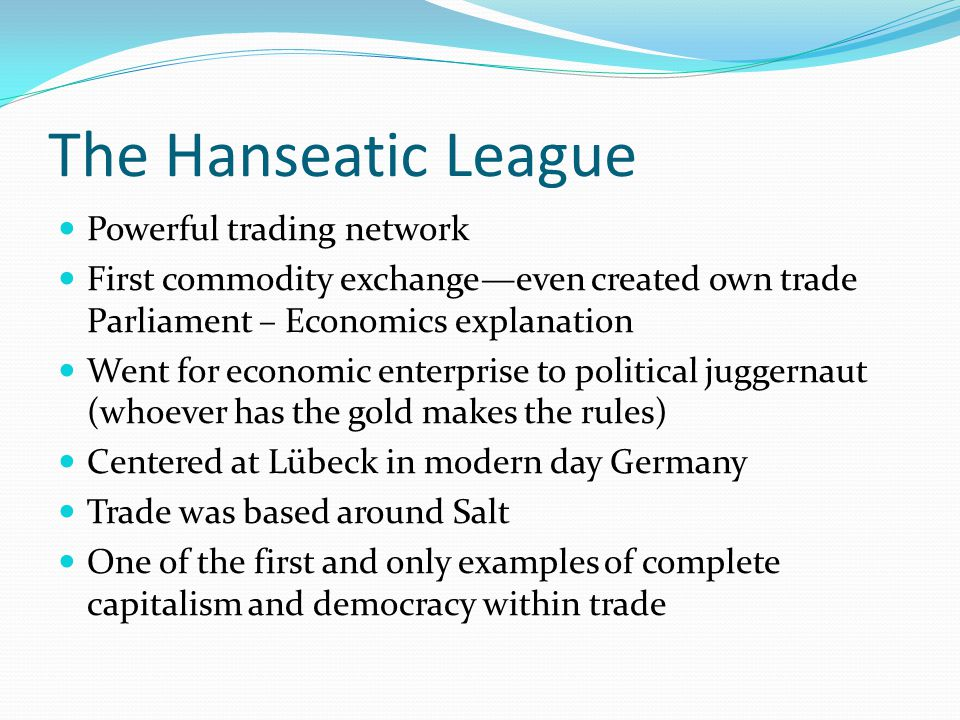 Powerful trading network First commodity exchange—even created own trade Parliament – Economics explanation Went for economic enterprise to political