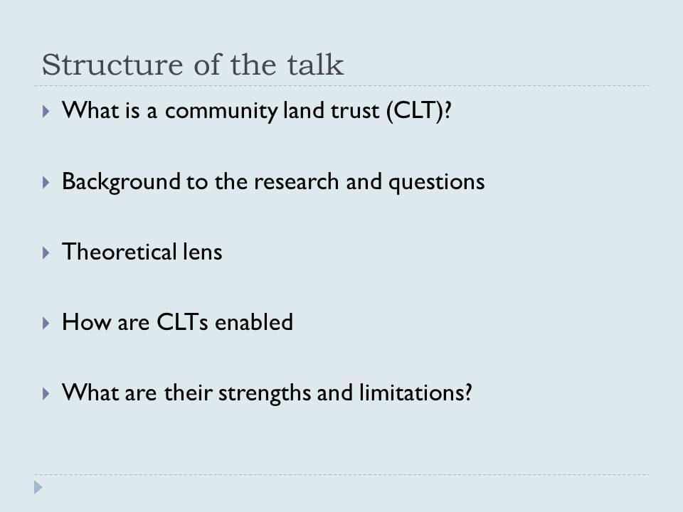 Structure of the talk  What is a community land trust (CLT).