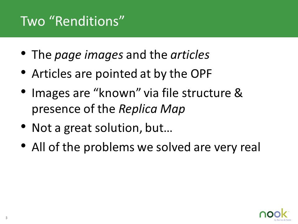 C LICK TO EDIT M ASTER TITLE STYLE 3 Two Renditions The page images and the articles Articles are pointed at by the OPF Images are known via file structure & presence of the Replica Map Not a great solution, but… All of the problems we solved are very real