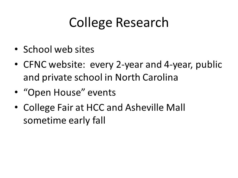 College Research School web sites CFNC website: every 2-year and 4-year, public and private school in North Carolina Open House events College Fair at HCC and Asheville Mall sometime early fall