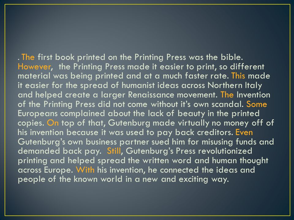 The first book printed on the Printing Press was the bible.
