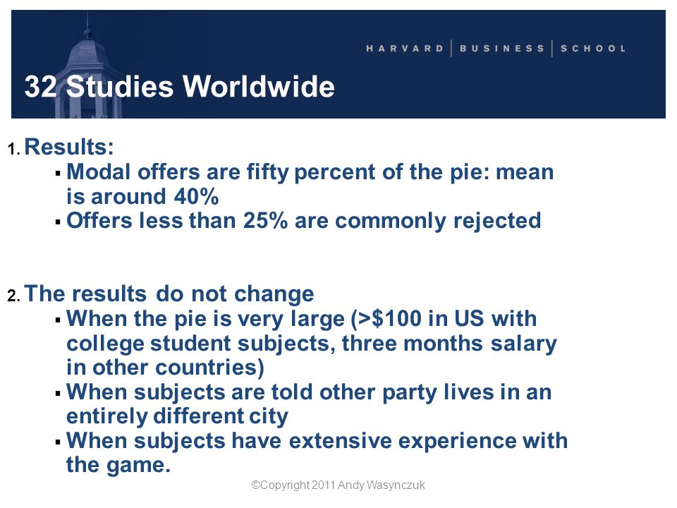 32 Studies Worldwide 1. Results:  Modal offers are fifty percent of the pie: mean is around 40%  Offers less than 25% are commonly rejected 2. The r